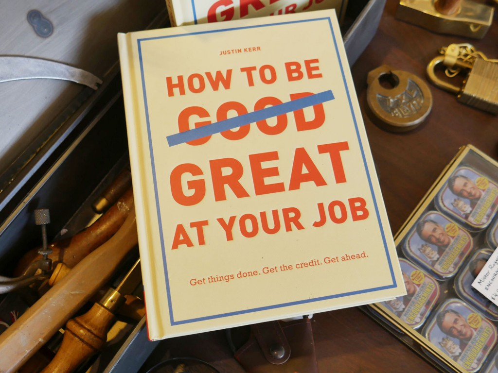 How To Be Great At Your Job by Justin Kerr, $16, available at New Stone Age